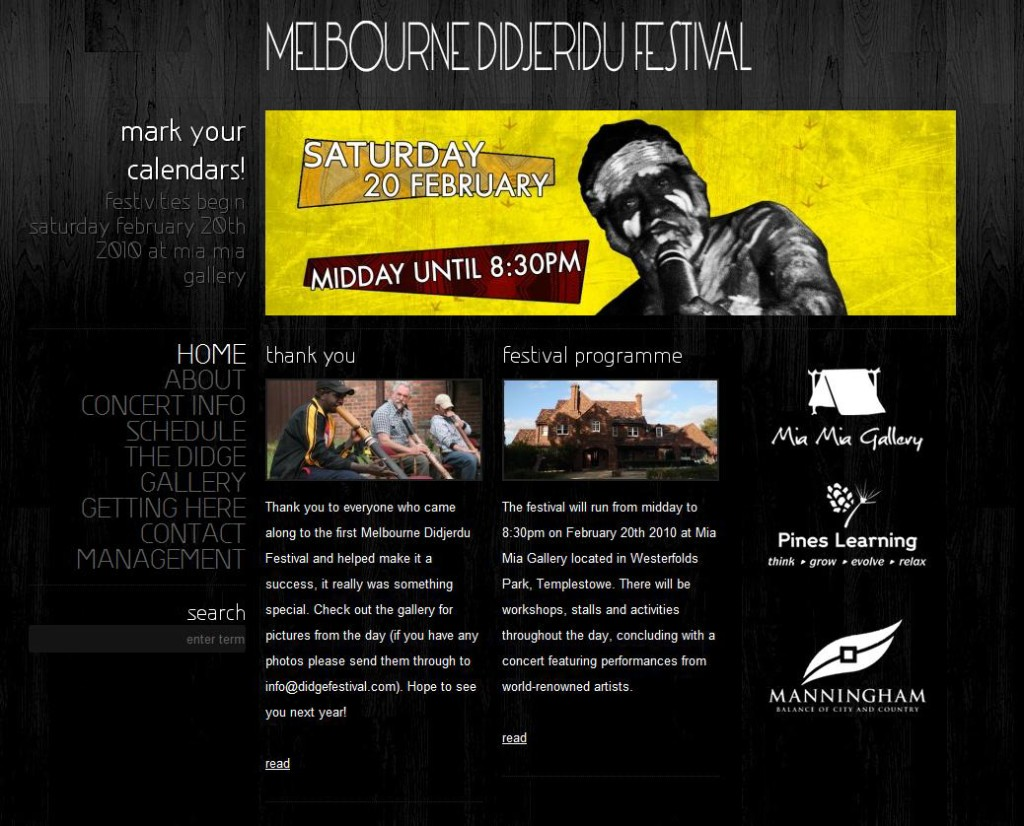 In Winter of 2009, I followed up my work at the gallery by designing a web portal for the 2010 Melbourne Didgeridoo Festival, also using WordPress. It has since been redesigned. www.didgefestival.com